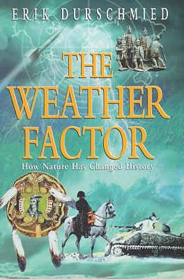 Image for The Weather Factor : How Nature Has Changed History