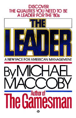 The Leader: A New Face for American Management, Maccoby, Michael