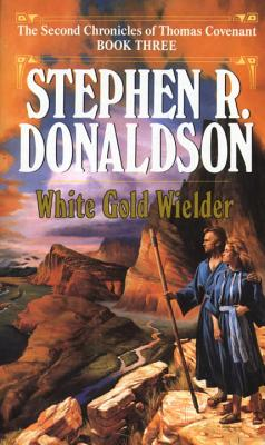 White Gold Wielder (The Second Chronicles of Thomas Covenant, Book 3), STEPHEN R. DONALDSON