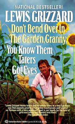Image for DON'T BEND OVER IN THE GARDEN, GRANNY, YOU KNOW THEM TATERS GOT EYES