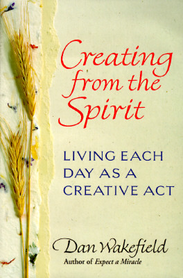 Image for Creating From the Spirit : Living Each Day as a Creative Act
