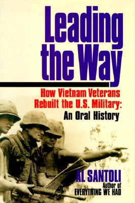 Image for Leading the Way: How Vietnam Veterans Rebuilt the U.S. Military: An Oral History