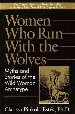 Image for Women Who Run With the Wolves: Myths and Stories of the Wild Woman Archetype