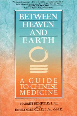 Image for Between Heaven and Earth: A Guide to Chinese Medicine