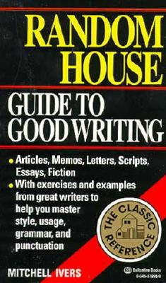 Random House Guide to Good Writing, Mitchell Ivers