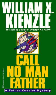 Call No Man Father, Kienzle, William X.