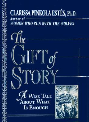 Image for The Gift of Story : A Wise Tale about What Is Enough