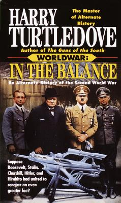 In the Balance: An Alternate History of the Second World War (Worldwar, Volume 1), Turtledove, Harry