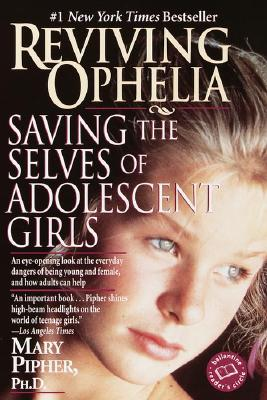 Reviving Ophelia: Saving the Selves of Adolescent Girls (Ballantine Reader's Circle), Mary Pipher
