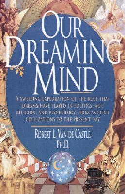 Our Dreaming Mind, Robert  L. Van De Castle