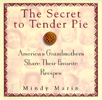 Image for The Secret to Tender Pie : America's Grandmothers Share Their Favorite Recipes