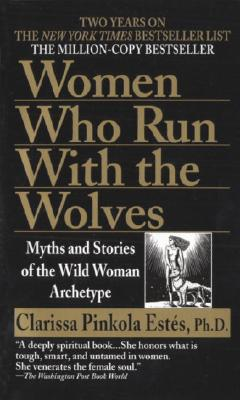 Women Who Run with the Wolves, Clarissa Pinkola Est�s