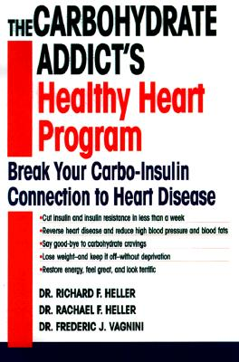 The Carbohydrate Addict's Healthy Heart Program: Break Your Carbo-Insulin Connection to Heart Disease, Rachael F. Heller; Richard F. Heller; Frederic J. Vagnini