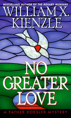 No Greater Love, Kienzle, William X.