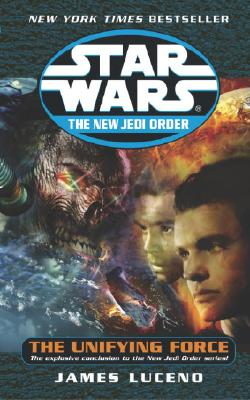 The Unifying Force (Star Wars: The New Jedi Order, Book 19), Luceno, James