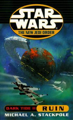 Dark Tide II: Ruin (Star Wars: The New Jedi Order, Book 3), Michael A. Stackpole