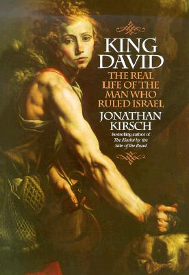 Image for King David: The Real Life of the Man Who Ruled Israel
