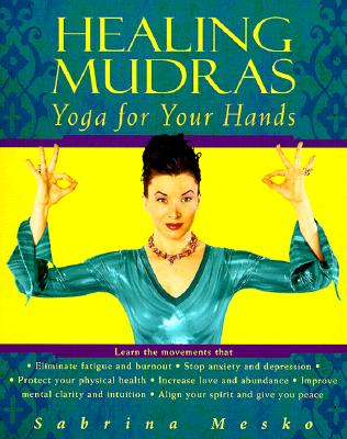 Healing Mudras: Yoga for Your Hands, Mesko, Sabrina