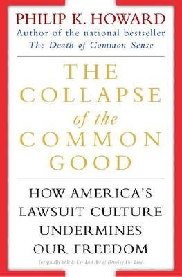 Image for The Collapse of the Common Good: How America's Lawsuit Culture Undermines Our Freedom