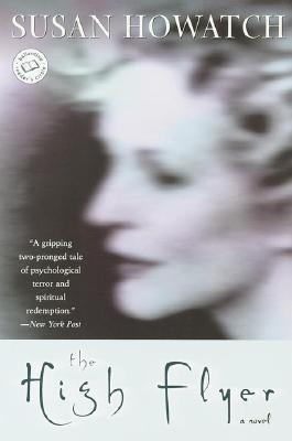 The High Flyer: A Novel (St. Benet's Trilogy), Howatch, Susan