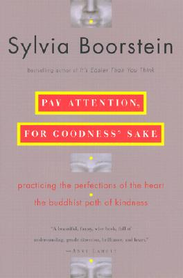 Image for Pay Attention, for Goodness' Sake: Practicing the Perfections of the Heart--The Buddhist Path of Kindness