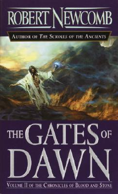 The Gates of Dawn (The Chronicles of Blood and Stone, Vol, 2), Robert Newcomb