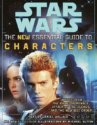 The New Essential Guide to Characters (Star Wars), Daniel Wallace; Michael Sutfin [Illustrator]
