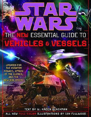The New Essential Guide to Vehicles and Vessels (Star Wars), Blackman, Haden
