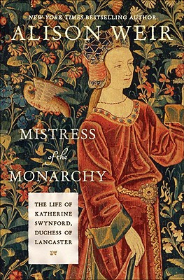Image for Mistress of the Monarchy: The Life of Katherine Swynford, Duchess of Lancaster