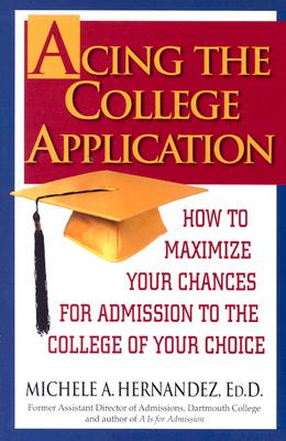 Image for Acing the College Application: How to Maximize Your Chances for Admission to the College of Your Choice