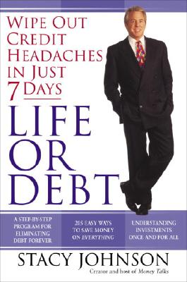 Life Or Debt : Wipe Out Credit Headaches In Just 7 Days, STACY JOHNSON