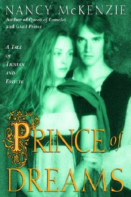 Prince of Dreams : A Tale of Tristan and Esyllte, NANCY MCKENZIE
