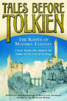 Tales Before Tolkien : The Roots of Modern Fantasy, DOUGLAS A. ANDERSON