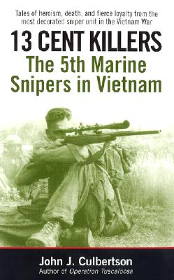 13 Cent Killers: The 5th Marine Snipers in Vietnam, John Culbertson