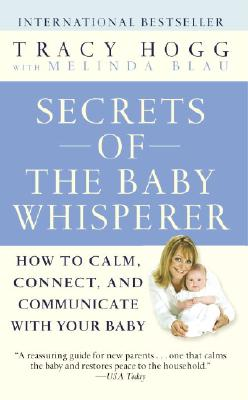 Secrets of the Baby Whisperer: How to Calm, Connect, and Communicate with Your Baby, Tracy Hogg, Melinda Blau