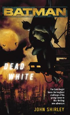 Batman: Dead White, John Shirley