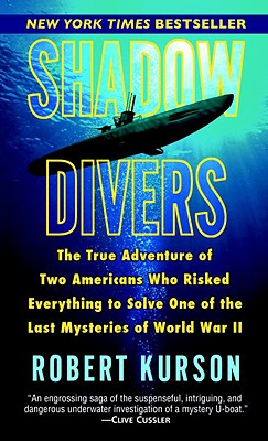 Shadow Divers: The True Adventure of Two Americans Who Risked Everything to Solve One of the Last Mysteries of World War II, Kurson,Robert