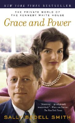 Grace And Power: The Private World of the Kennedy White House, Smith, Sally Bedell