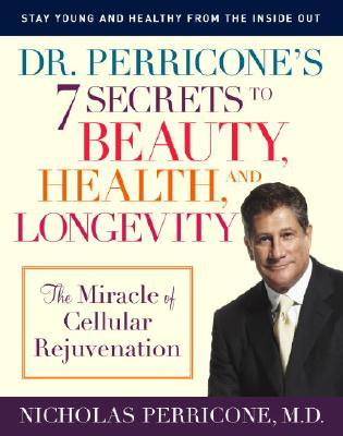 Image for Dr. Perricone's 7 Secrets to Beauty, Health, and Longevity: The Miracle of Cellular Rejuvenation