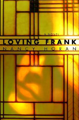 Loving Frank: A Novel, NANCY HORAN