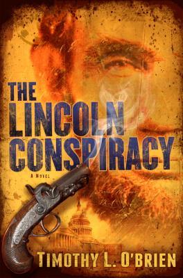 The Lincoln Conspiracy: A Novel, Timothy L. O'Brien