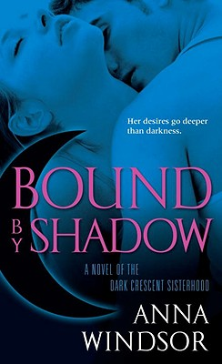 Bound by Shadow (The Dark Crescent Sisterhood), ANNA WINDSOR