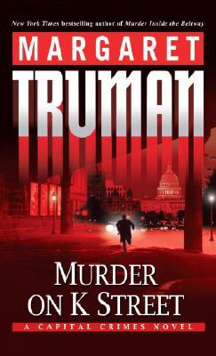 Murder on K Street: A Capital Crimes Novel, Margaret Truman