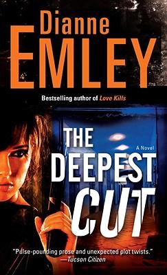 The Deepest Cut: A Novel, Dianne Emley
