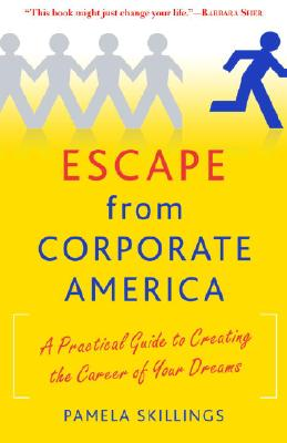 Image for Escape from Corporate America: A Practical Guide to Creating the Career of Your Dreams