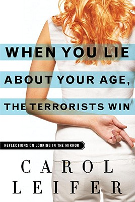 Image for WHEN YOU LIE ABOUT YOUR AGE THE TERRORISTS WIN REFLECTIONS ON LOOKING IN THE MIRROR :