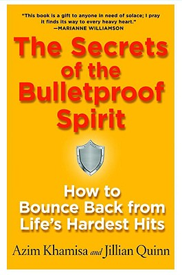 Image for The Secrets of the Bulletproof Spirit: How to Bounce Back from Life's Hardest Hits