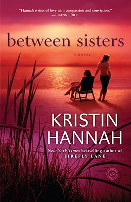 Between Sisters: A Novel (Random House Reader's Circle), Hannah, Kristin