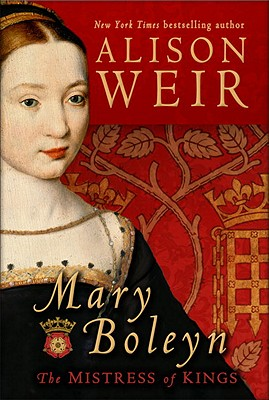 Mary Boleyn: The Mistress of Kings, WEIR, Alison