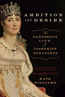 Image for Ambition and Desire: The Dangerous Life of Josephine Bonaparte